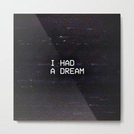 I HAD A DREAM Metal Print