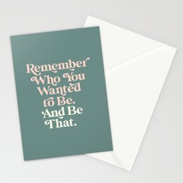 Remember Who You Wanted To Be and Be That Stationery Cards