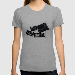 I'm With The DJ Clubbing Disc Jockey Turntable T-shirt