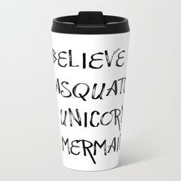 I Believe in Sasquatch & Unicorns & Mermaids Travel Mug