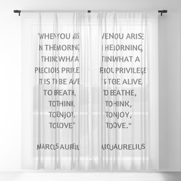 Stoic Philosophy Quote - Marcus Aurelius - What a precious privilege it is to be alive Sheer Curtain