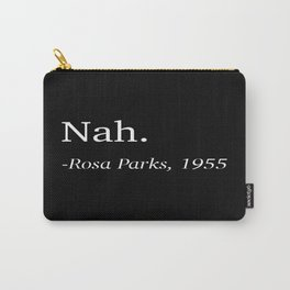 Nah. -Rosa Parks, 1955 Carry-All Pouch