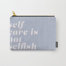 self-care is not selfish (blue) Carry-All Pouch