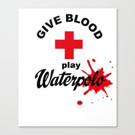 Give Blood - play Waterpolo Canvas Print
