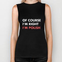 Of Course I'm Right I'm Polish Funny T Shirt Biker Tank