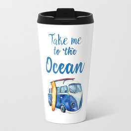Take me to the Ocean // Summer quote with van and surfboard Travel Mug