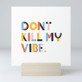 Don't Kill My Vibe Mini Art Print