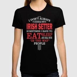 I Don't Always Cuddle My Irish Setter  T-shirt