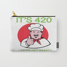 It's 420 Let's Get Baked Carry-All Pouch