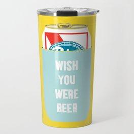 Wish You Were Beer Travel Mug