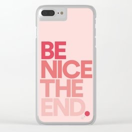 Be Nice The End. Clear iPhone Case