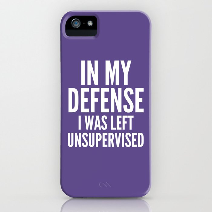 in my defense i was left unsupervised (ultra violet) iphone case
