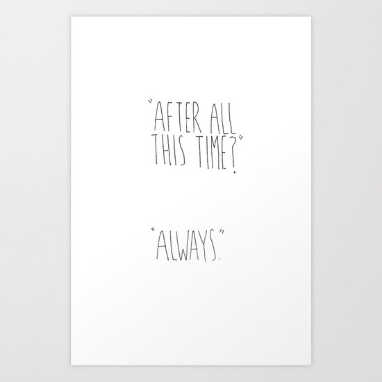 """AFTER ALL THIS TIME?"" ""ALWAYS."" HARRY POTTER INSPIRED Art Print"