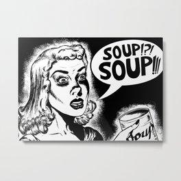 Soup!?! Soup!!! Metal Print