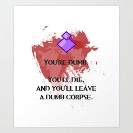 You're Dumb Art Print
