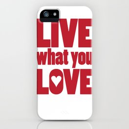 What You Love iPhone Case