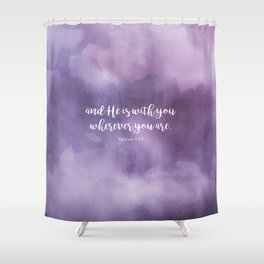 And He is with you wherever you are. Qur'an 57:4 Shower Curtain