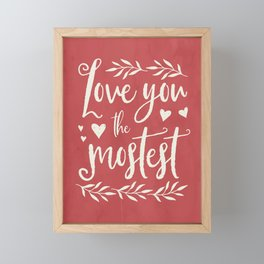 Love You the Mostest Farmhouse Art Print Framed Mini Art Print