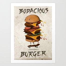 Bodacious Burger!  Art Print