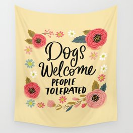 Pretty Not-So-Sweary: Dogs Welcome, People Tolerated Wall Tapestry