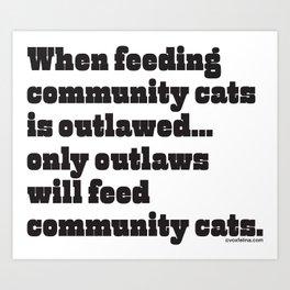When feeding community cats is outlawed... (BLACK type on light garments) Art Print