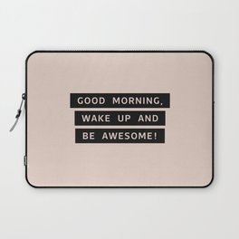Good Morning, Wake Up And Be Awesome! Laptop Sleeve