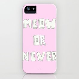 Meow or never iPhone Case