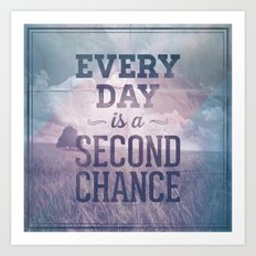 Everyday is a second chance Art Print