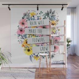 Rain Will Make The Flowers Grow Wall Mural