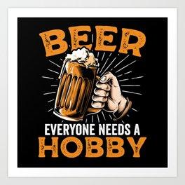 Beer everyone needs a hobby | drink gift Art Print