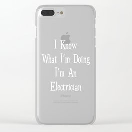 I Know What I'm Doing I'm an Electrician Tradesman T-Shirt Clear iPhone Case