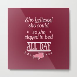 She Believed She Could Stay in Bed Metal Print