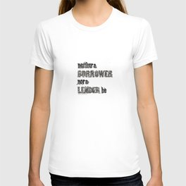 'Neither a Borrower Nor a Lender Be' - William Shakespeare Hamlet Quote Art T-shirt