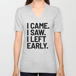 I Came I Saw I Left Early Unisex V-Neck