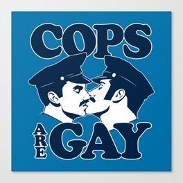 Cops are Gay Canvas Print