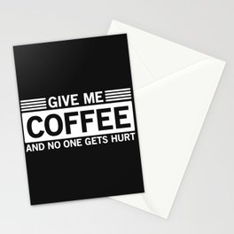 Give Me Coffee And No One Gets Hurt Stationery Cards