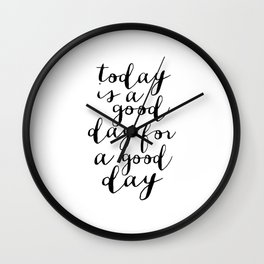 Printable Art,Today Is A Good Day For A Good Day, Motivational Quote,Office Decor,Happy,Inspired Wall Clock