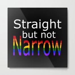 Straight But Not Narrow (white text) Metal Print