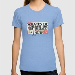 whatever liking what i like don't make me a bitch T-shirt