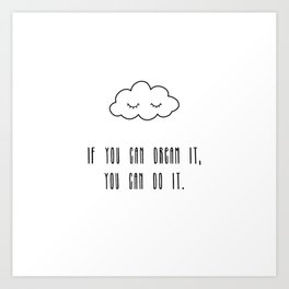 If you can dream it, you can do it Art Print