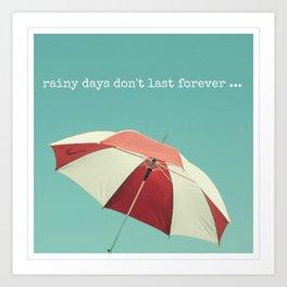 Rainy Days don't Last Forever Art Print
