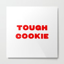 Tough cookie for all the strong people Metal Print