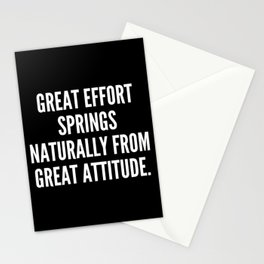 Great effort springs naturally from great attitude Stationery Cards