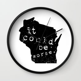 """Wisconsin: """"It Could Be Worse"""" Wall Clock"""