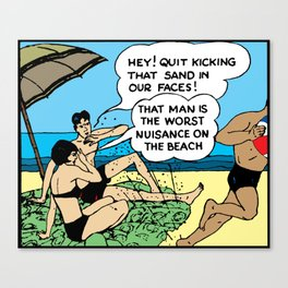 """Quit Kicking Sand in Our Faces"" Print Canvas Print"