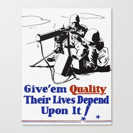 Give 'em Quality - Their Lives Depend On It Canvas Print