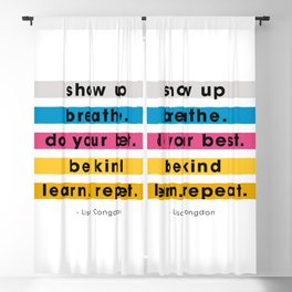 Show up, breathe, do your best, be kind, learn, repeat. Blackout Curtain