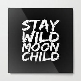STAY WILD MOON CHILD (Black & White) Metal Print
