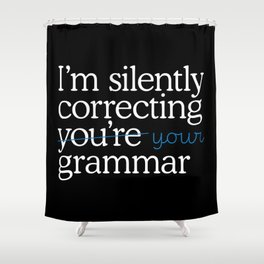 I'm silently correcting your grammar Shower Curtain