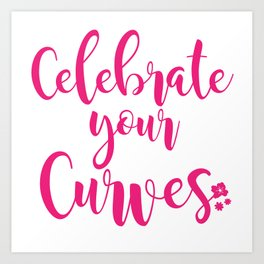 Celebrate Your Curves Art Print
